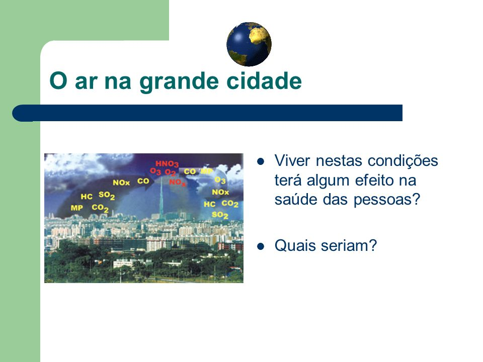 O ar na grande cidade Viver nestas condições terá algum efeito na saúde das pessoas Quais seriam