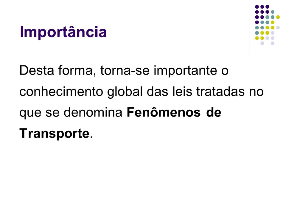 Importância Desta forma, torna-se importante o conhecimento global das leis tratadas no que se denomina Fenômenos de Transporte.