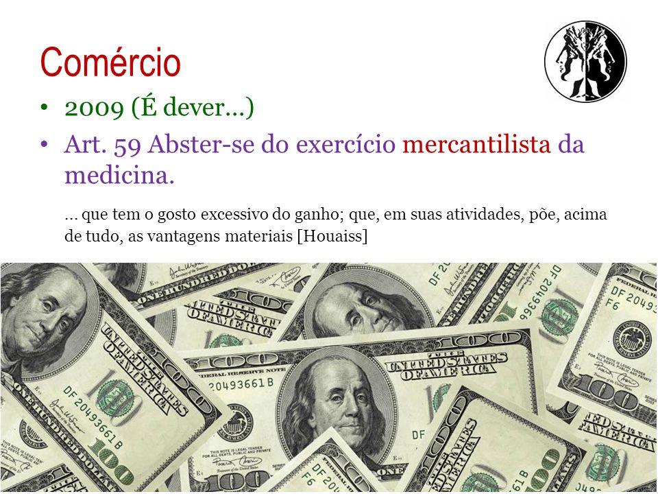 Comércio 2009 (É dever...) Art. 59 Abster-se do exercício mercantilista da medicina.
