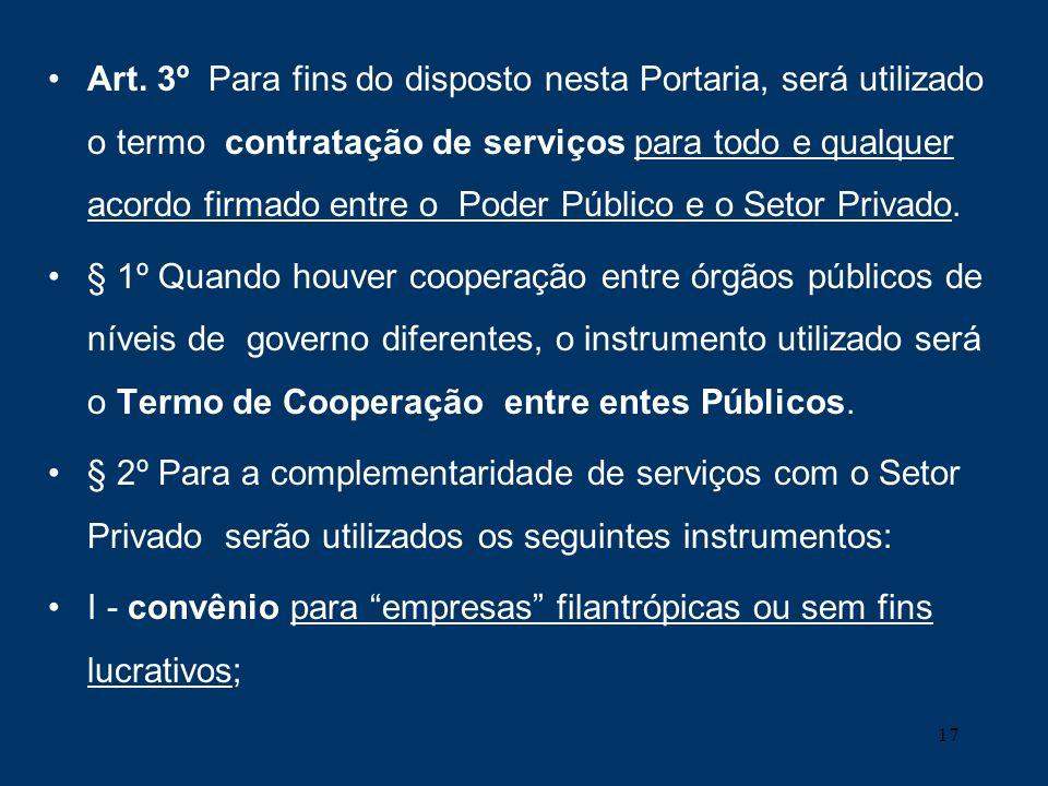 Art. 3º Para fins do disposto nesta Portaria, será utilizado o termo contratação de serviços para todo e qualquer acordo firmado entre o Poder Público e o Setor Privado.