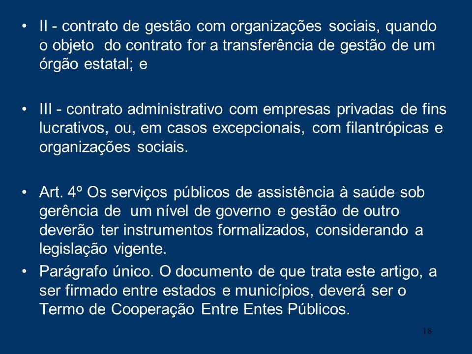II - contrato de gestão com organizações sociais, quando o objeto do contrato for a transferência de gestão de um órgão estatal; e