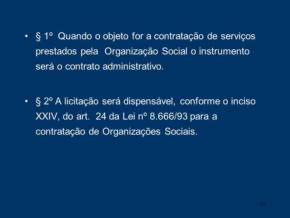 § 1º Quando o objeto for a contratação de serviços prestados pela Organização Social o instrumento será o contrato administrativo.