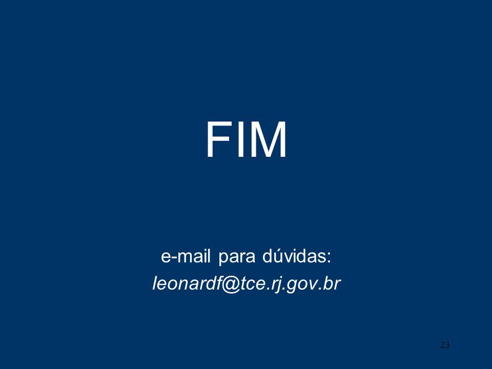 FIM e-mail para dúvidas: leonardf@tce.rj.gov.br