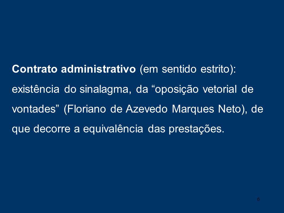Contrato administrativo (em sentido estrito): existência do sinalagma, da oposição vetorial de vontades (Floriano de Azevedo Marques Neto), de que decorre a equivalência das prestações.
