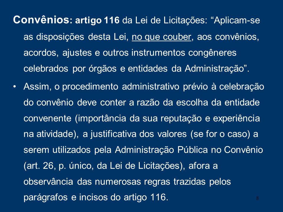 Convênios: artigo 116 da Lei de Licitações: Aplicam-se as disposições desta Lei, no que couber, aos convênios, acordos, ajustes e outros instrumentos congêneres celebrados por órgãos e entidades da Administração .
