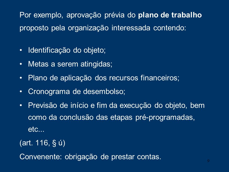 Por exemplo, aprovação prévia do plano de trabalho proposto pela organização interessada contendo: