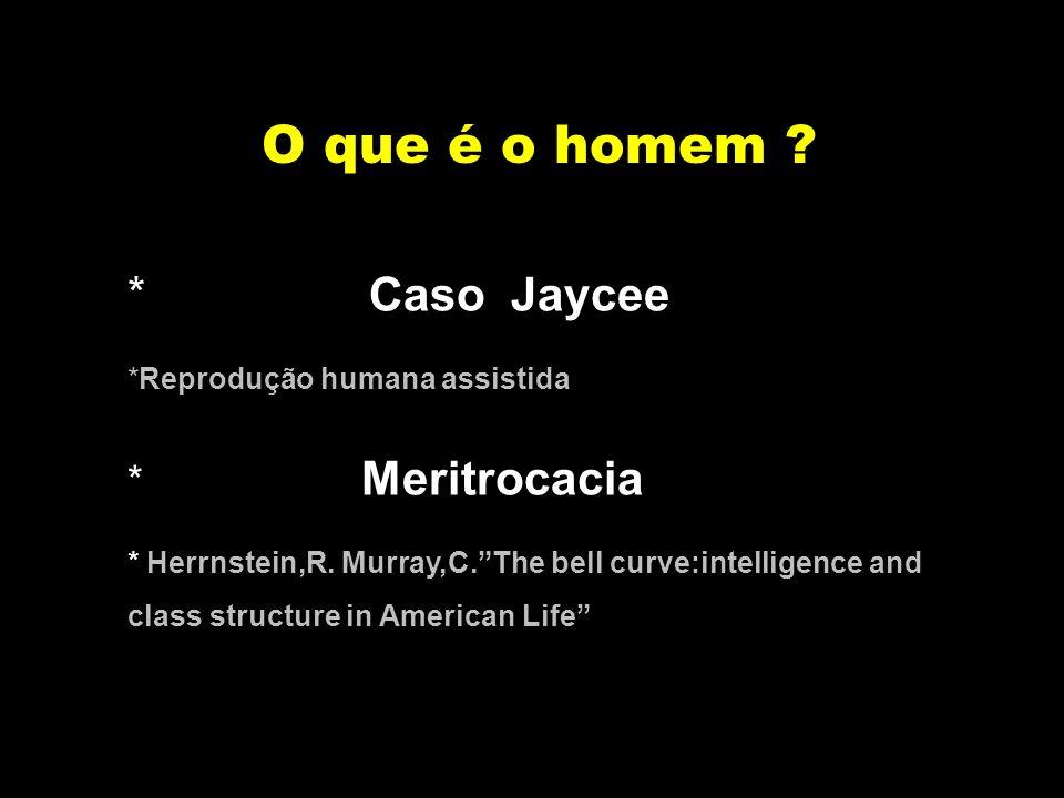 O que é o homem Caso Jaycee Meritrocacia Reprodução humana assistida