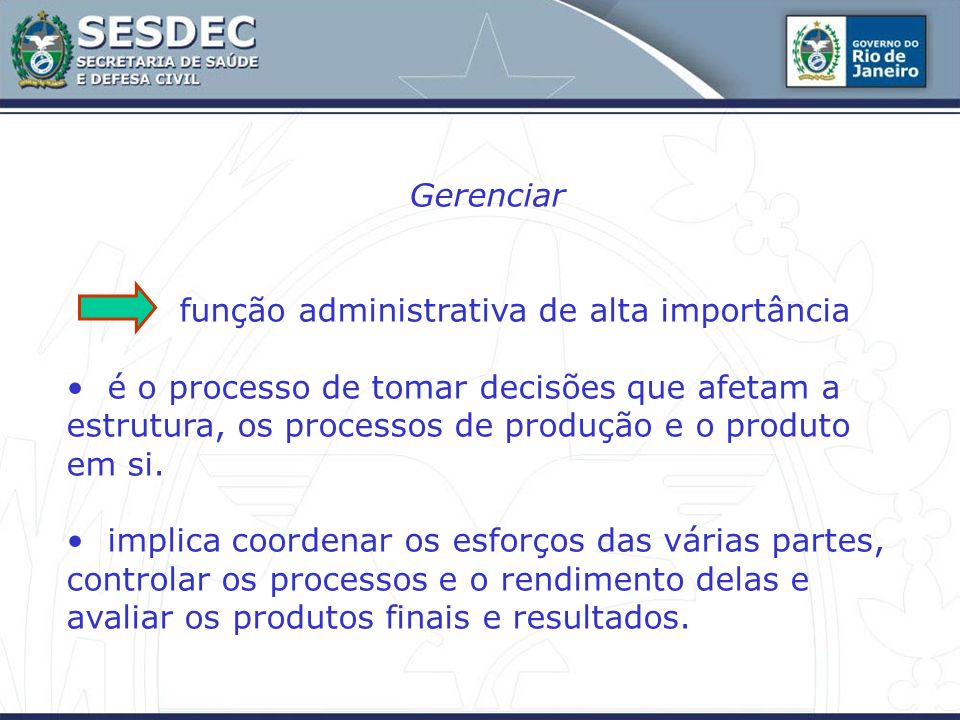 Gerenciar função administrativa de alta importância.