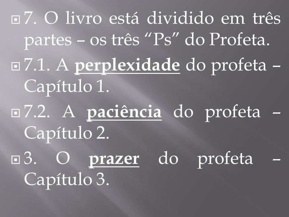 7. O livro está dividido em três partes – os três Ps do Profeta.