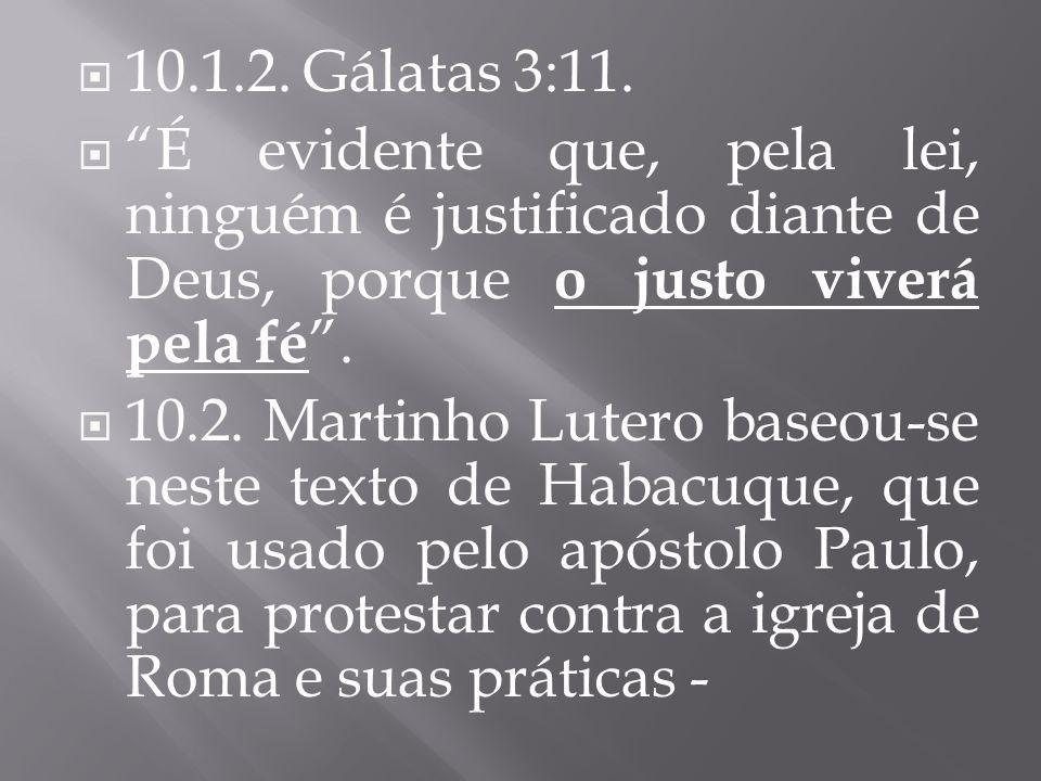 10.1.2. Gálatas 3:11. É evidente que, pela lei, ninguém é justificado diante de Deus, porque o justo viverá pela fé .