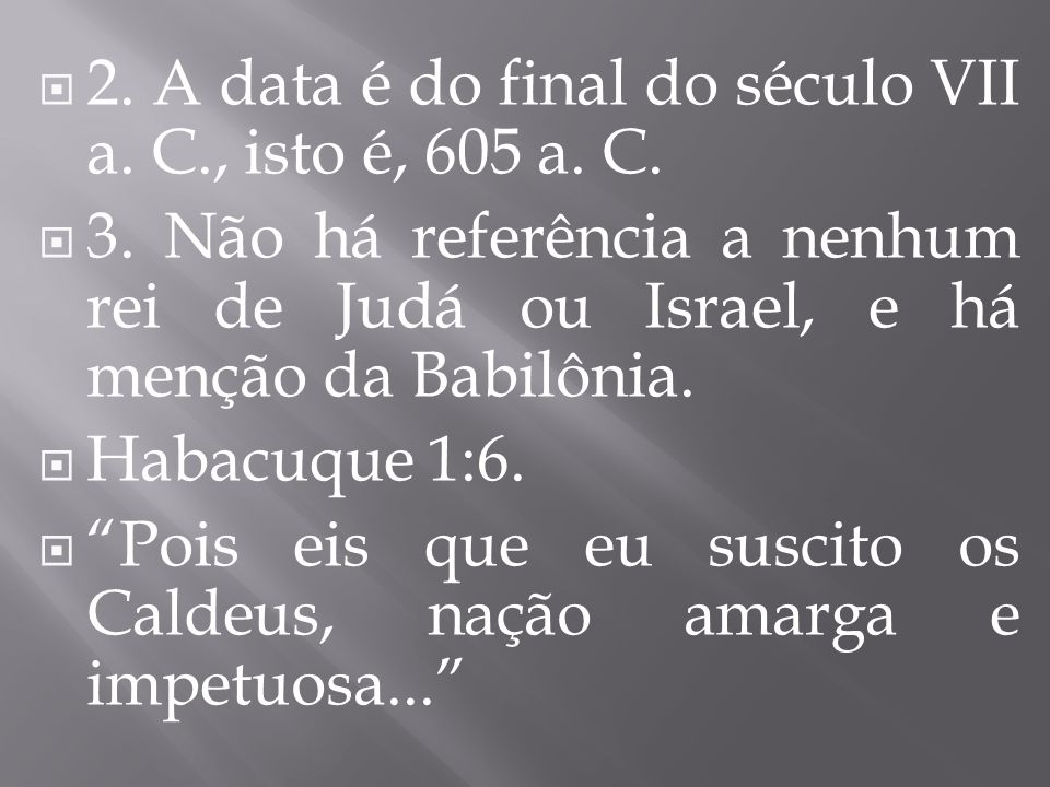 2. A data é do final do século VII a. C., isto é, 605 a. C.