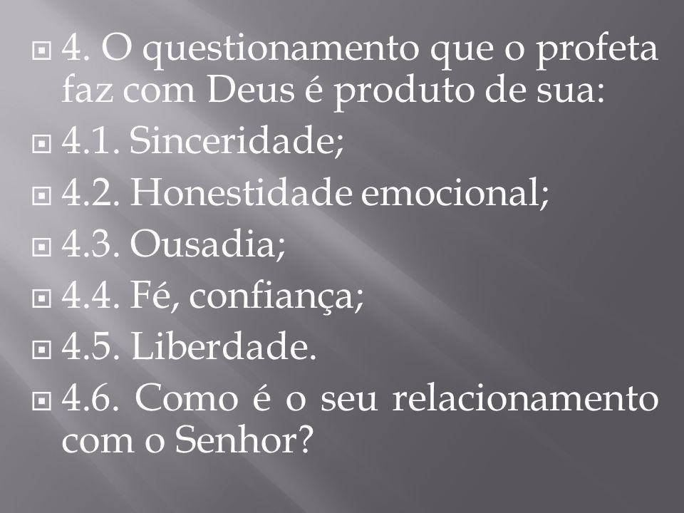 4. O questionamento que o profeta faz com Deus é produto de sua: