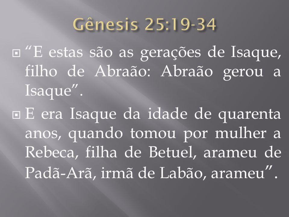 Gênesis 25:19-34 E estas são as gerações de Isaque, filho de Abraão: Abraão gerou a Isaque .