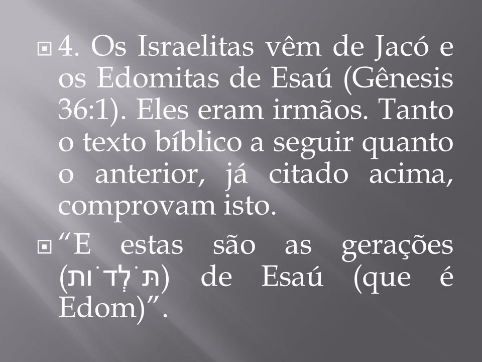 4. Os Israelitas vêm de Jacó e os Edomitas de Esaú (Gênesis 36:1)