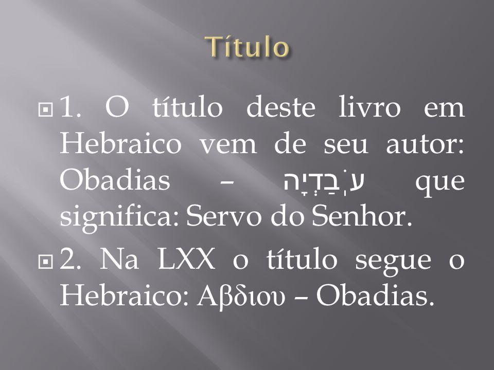 2. Na LXX o título segue o Hebraico: Αβδιου – Obadias.