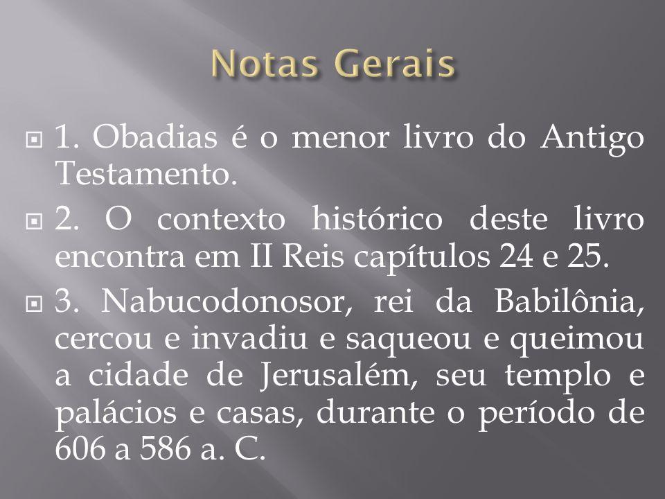 Notas Gerais 1. Obadias é o menor livro do Antigo Testamento.