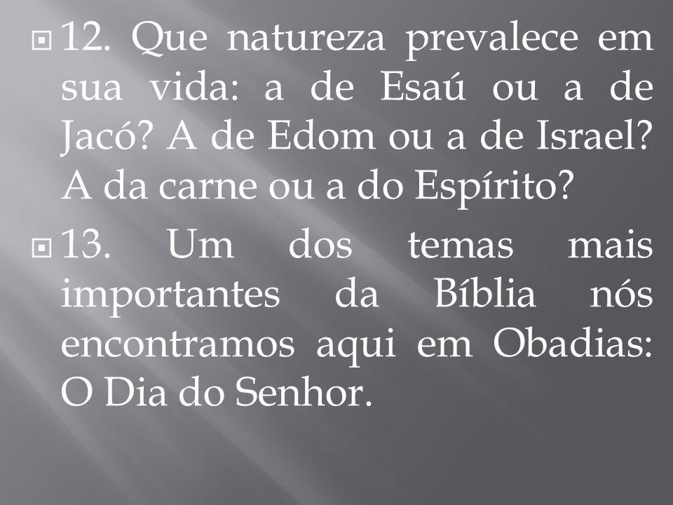 12. Que natureza prevalece em sua vida: a de Esaú ou a de Jacó