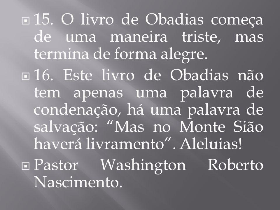 15. O livro de Obadias começa de uma maneira triste, mas termina de forma alegre.