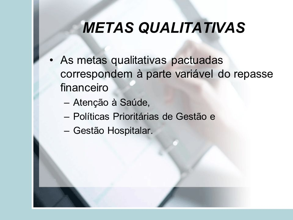 METAS QUALITATIVAS As metas qualitativas pactuadas correspondem à parte variável do repasse financeiro.