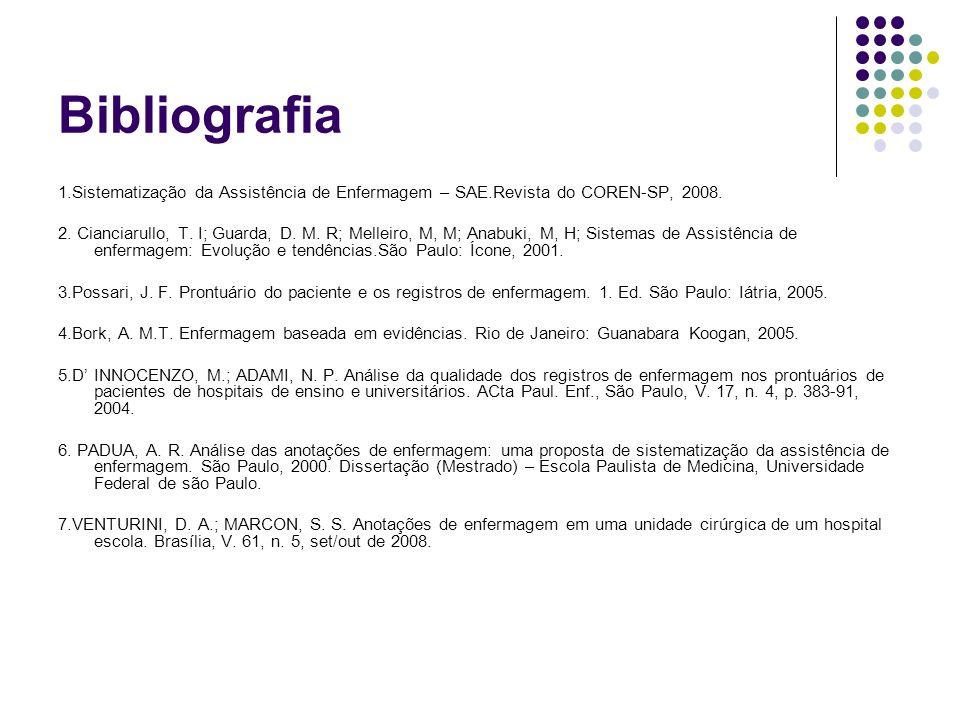 Bibliografia 1.Sistematização da Assistência de Enfermagem – SAE.Revista do COREN-SP, 2008.