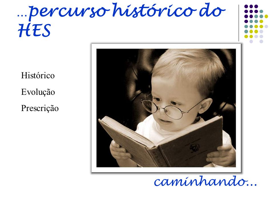 ...percurso histórico do HES