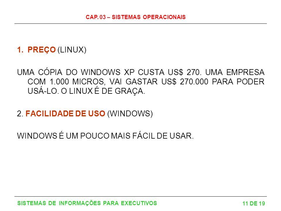 2. FACILIDADE DE USO (WINDOWS) WINDOWS É UM POUCO MAIS FÁCIL DE USAR.