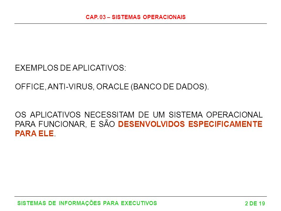 EXEMPLOS DE APLICATIVOS: OFFICE, ANTI-VIRUS, ORACLE (BANCO DE DADOS).