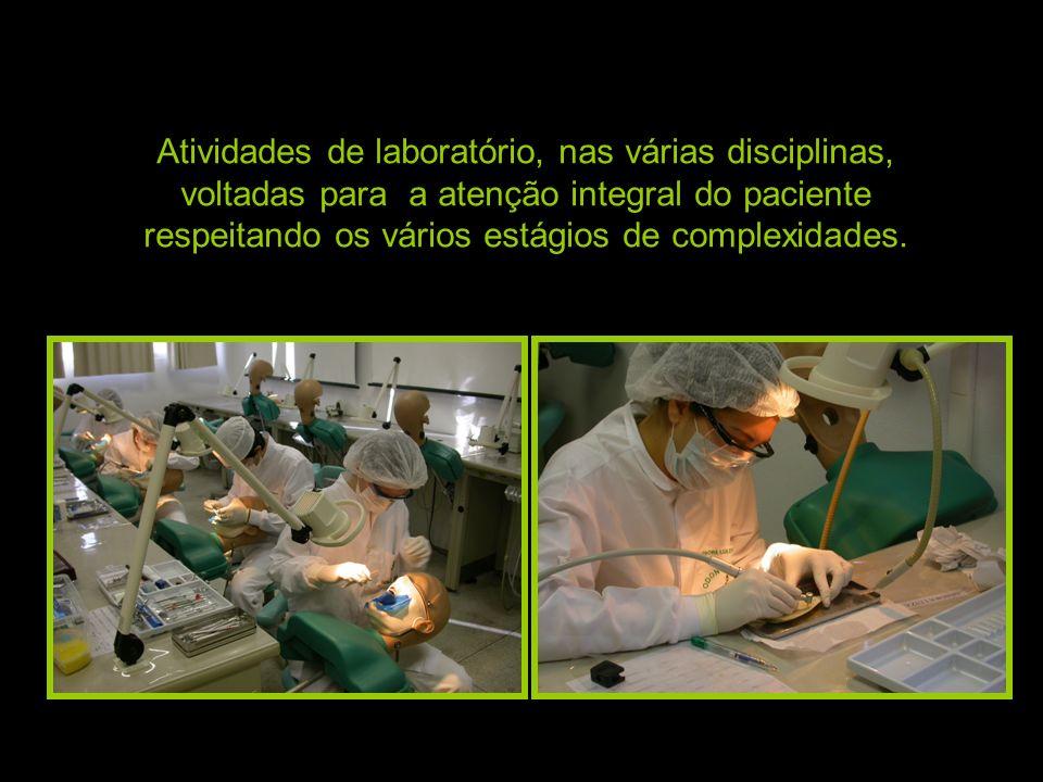 Atividades de laboratório, nas várias disciplinas, voltadas para a atenção integral do paciente respeitando os vários estágios de complexidades.
