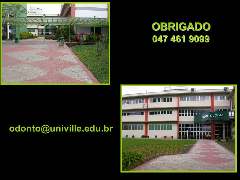 OBRIGADO 047 461 9099 odonto@univille.edu.br