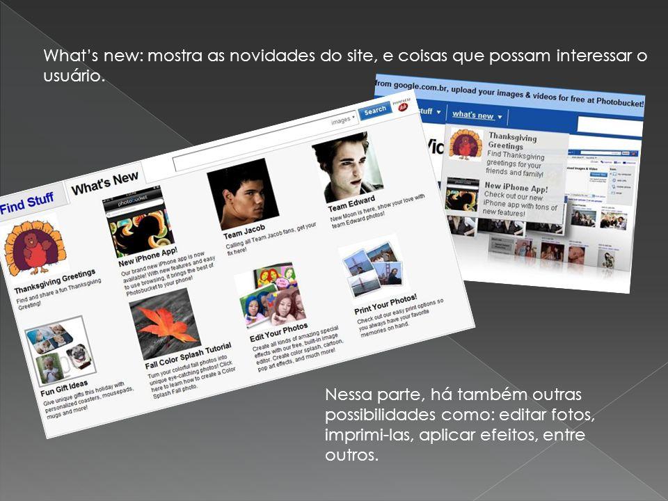 What's new: mostra as novidades do site, e coisas que possam interessar o usuário.