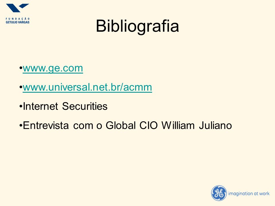 Bibliografia www.ge.com www.universal.net.br/acmm Internet Securities