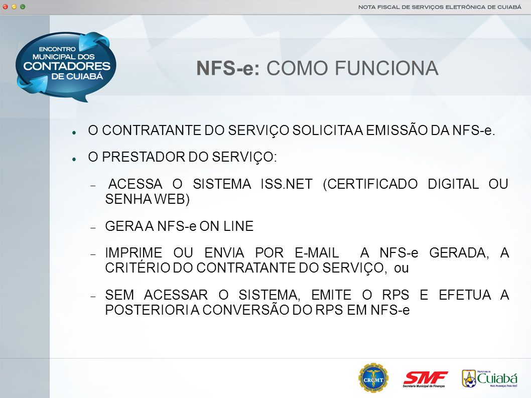 NFS-e: COMO FUNCIONA O CONTRATANTE DO SERVIÇO SOLICITA A EMISSÃO DA NFS-e. O PRESTADOR DO SERVIÇO: