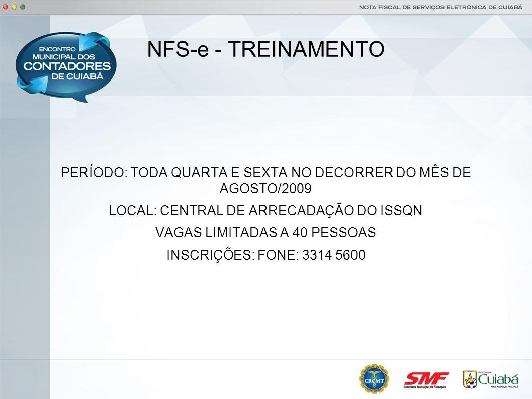 NFS-e - TREINAMENTO PERÍODO: TODA QUARTA E SEXTA NO DECORRER DO MÊS DE AGOSTO/2009. LOCAL: CENTRAL DE ARRECADAÇÃO DO ISSQN.