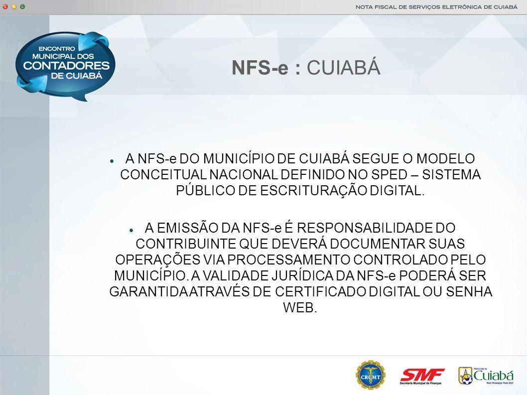 NFS-e : CUIABÁ A NFS-e DO MUNICÍPIO DE CUIABÁ SEGUE O MODELO CONCEITUAL NACIONAL DEFINIDO NO SPED – SISTEMA PÚBLICO DE ESCRITURAÇÃO DIGITAL.