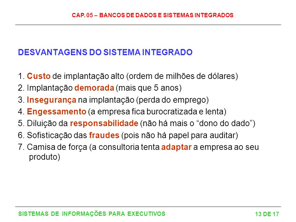 DESVANTAGENS DO SISTEMA INTEGRADO