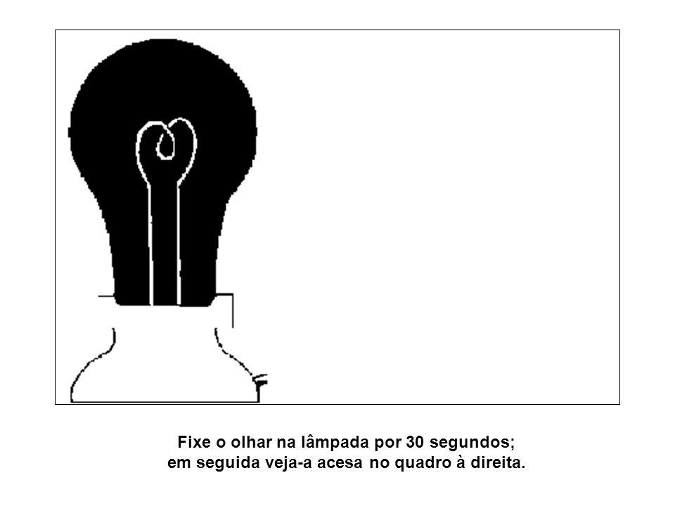 Fixe o olhar na lâmpada por 30 segundos;