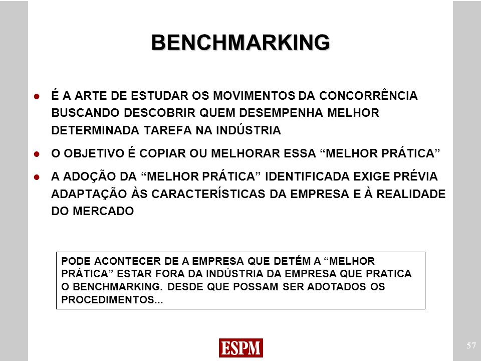 BENCHMARKINGÉ A ARTE DE ESTUDAR OS MOVIMENTOS DA CONCORRÊNCIA BUSCANDO DESCOBRIR QUEM DESEMPENHA MELHOR DETERMINADA TAREFA NA INDÚSTRIA.
