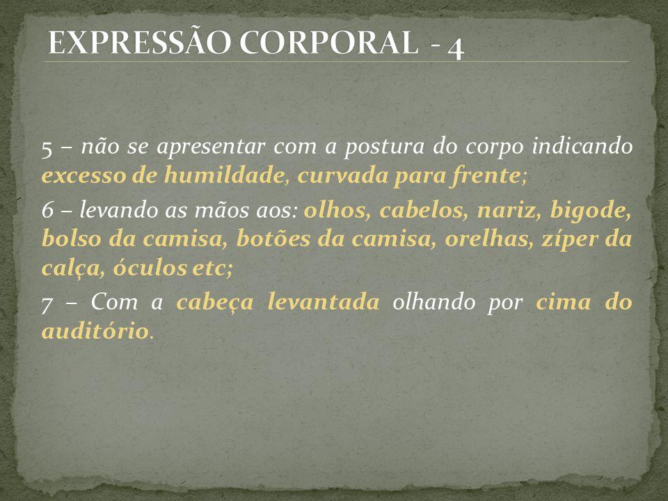 EXPRESSÃO CORPORAL - 4 5 – não se apresentar com a postura do corpo indicando excesso de humildade, curvada para frente;