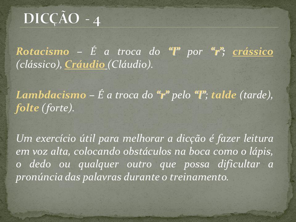 DICÇÃO - 4 Rotacismo – É a troca do l por r ; crássico (clássico), Cráudio (Cláudio).