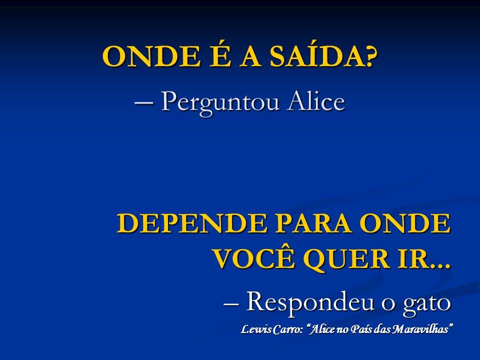 ONDE É A SAÍDA – Perguntou Alice