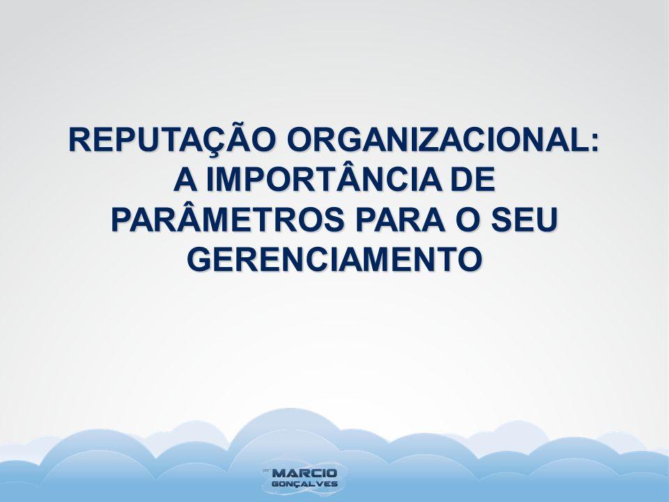 REPUTAÇÃO ORGANIZACIONAL: A IMPORTÂNCIA DE PARÂMETROS PARA O SEU GERENCIAMENTO