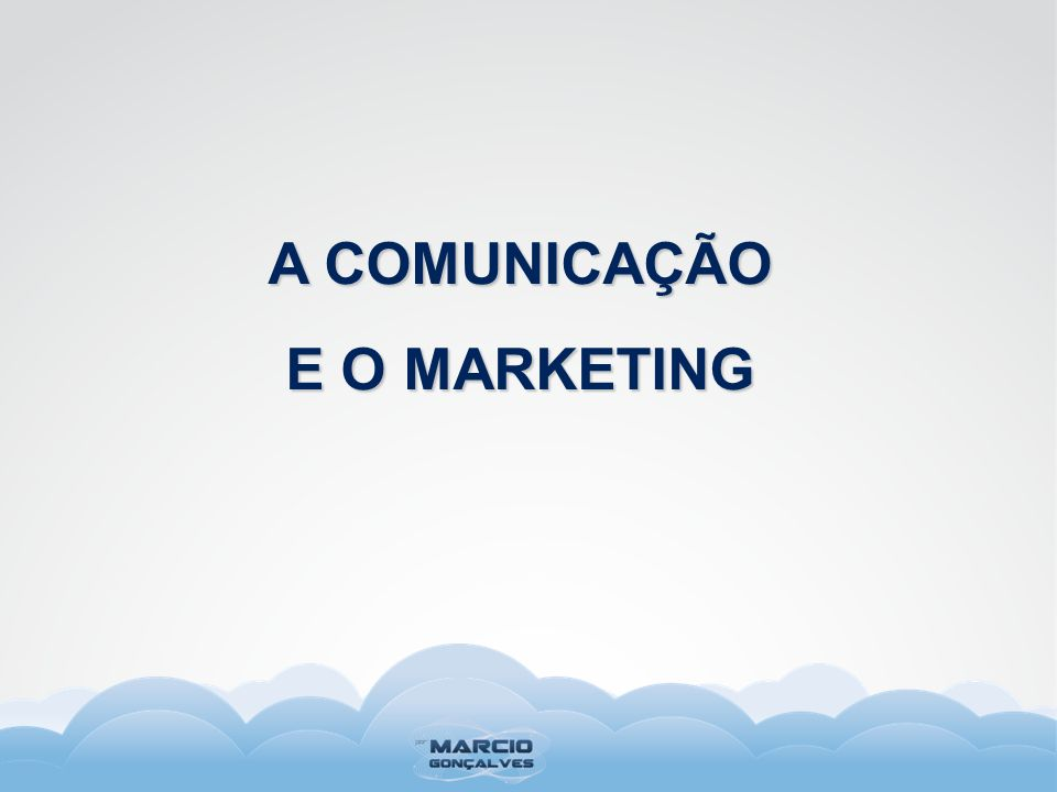 A COMUNICAÇÃO E O MARKETING