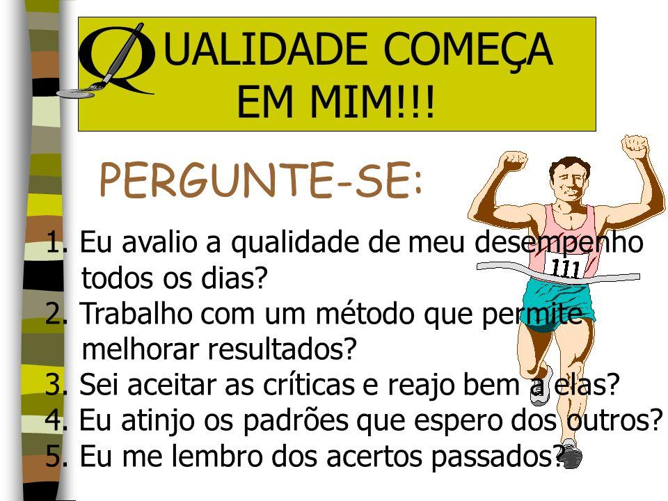 UALIDADE COMEÇA EM MIM!!! PERGUNTE-SE: