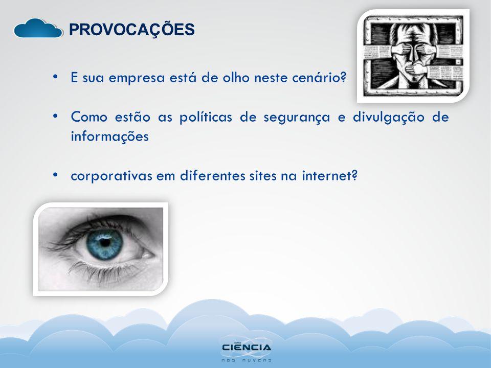 PROVOCAÇÕES E sua empresa está de olho neste cenário Como estão as políticas de segurança e divulgação de informações.