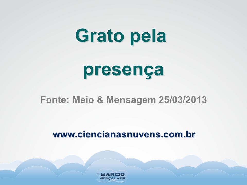 Fonte: Meio & Mensagem 25/03/2013