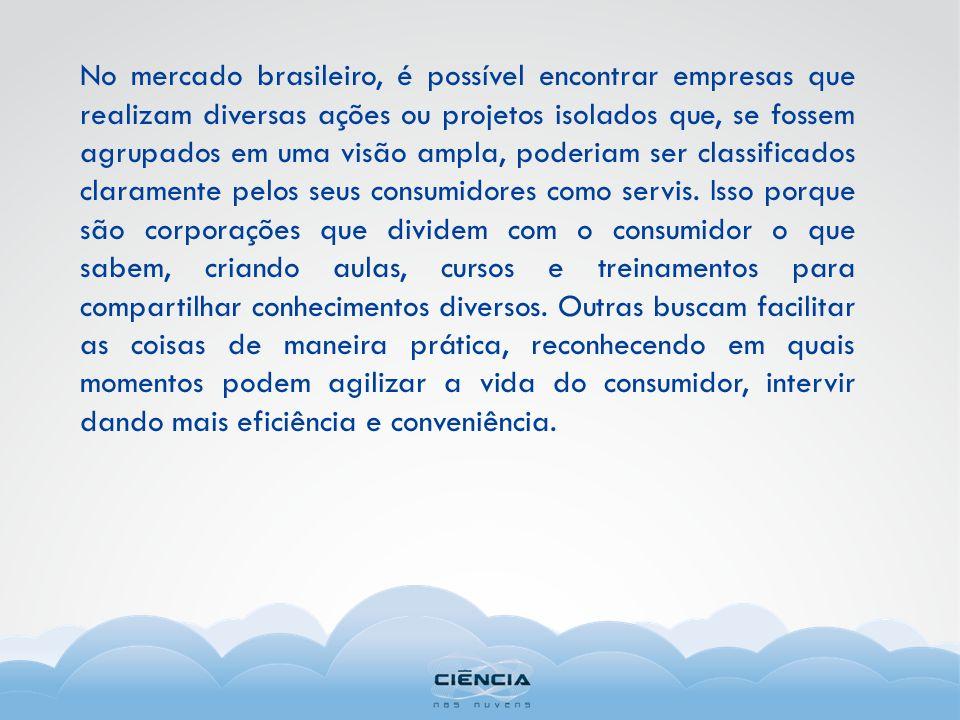 No mercado brasileiro, é possível encontrar empresas que realizam diversas ações ou projetos isolados que, se fossem agrupados em uma visão ampla, poderiam ser classificados claramente pelos seus consumidores como servis.