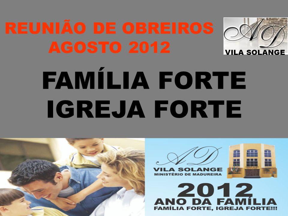 FAMÍLIA FORTE IGREJA FORTE REUNIÃO DE OBREIROS AGOSTO 2012