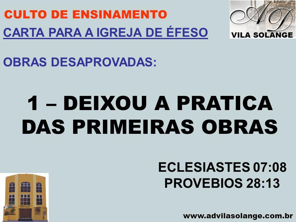 1 – DEIXOU A PRATICA DAS PRIMEIRAS OBRAS ECLESIASTES 07:08