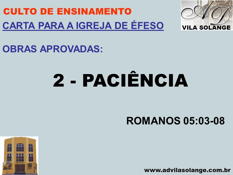 2 - PACIÊNCIA ROMANOS 05:03-08 CARTA PARA A IGREJA DE ÉFESO
