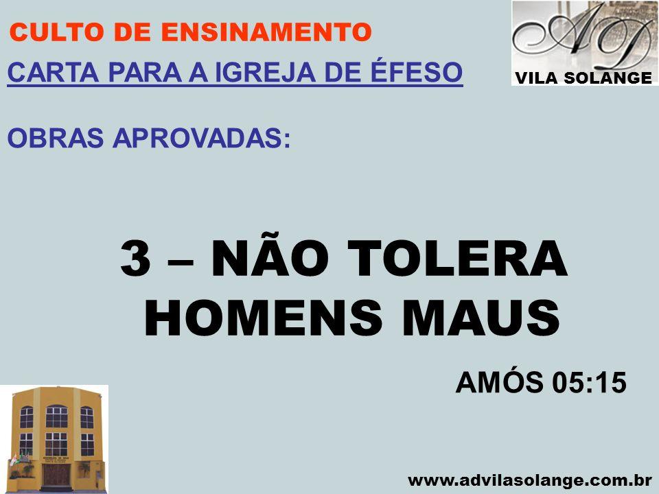 3 – NÃO TOLERA HOMENS MAUS AMÓS 05:15 CARTA PARA A IGREJA DE ÉFESO